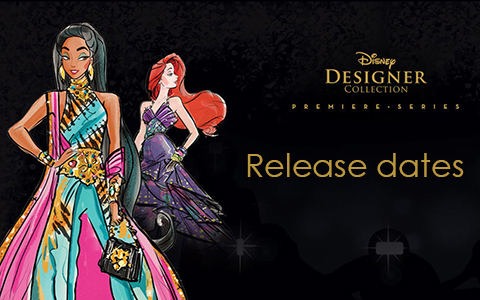 Release dates for the Disney Designer Collection: The Premiere Series dolls for US, France and UK