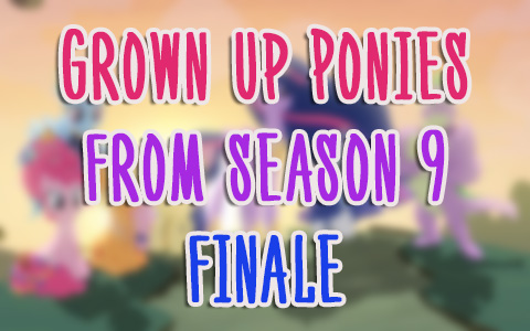 Grown-up older ponies from My Little Pony season 9 episode 26. Spoiler!