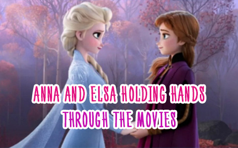 Anna and Elsa holding hands in Frozen 2 and other movies