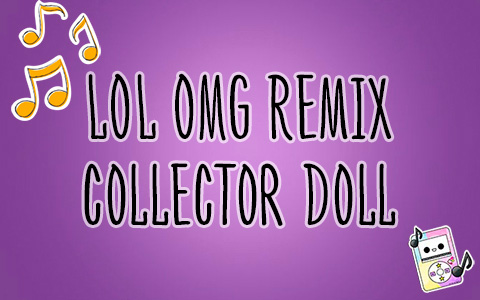 All about LOL OMG Remix Collector Doll 2020