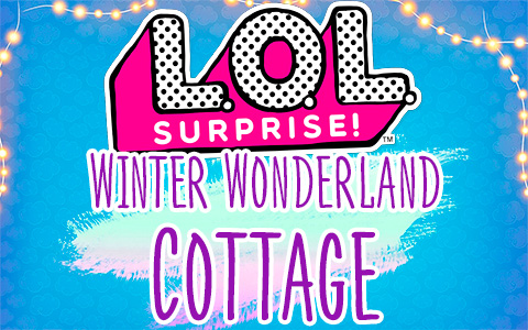 LOL Surprise OMG Winter Wonderland Cottage - all about new LOL doll house 2020
