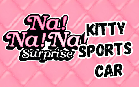 Na Na Na Surprise Kitty Sports Car – new plush car