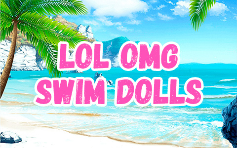 LOL OMG Swim dolls - new swim budget beach themed collection 2021