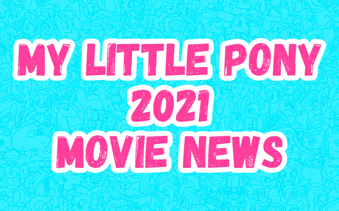 Some official news about My Little Pony CGI Movie 2021