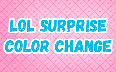 LOL Surprise Color Change dolls 2021 masterpost
