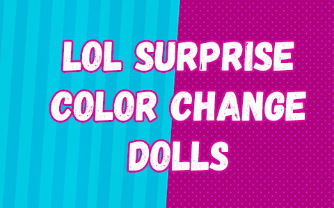 LOL Surprise Color Change dolls