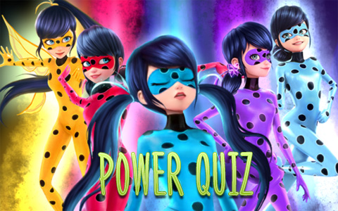 Quiz Miraculous Ladybug: What power of the Miraculouses will you get?