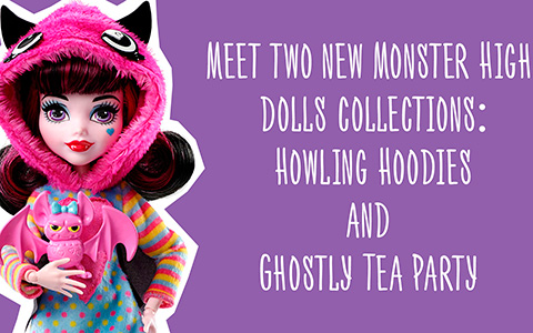 Howling Hoodies and Ghostly Tea Party: 2 New Monster High 2018 dolls collections
