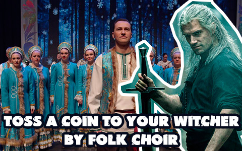 «Toss a coin to your witcher»  from the Russian folk choir is epic! Best cover ever