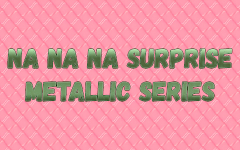 Na Na Na Surprise Metallic Series dolls: Victoria Grand, Chrissy Diamond, Alice Hops, Maxwell Dane, Cali Grizzly and Ari Prism