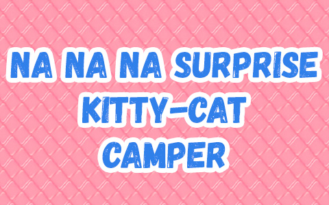 Na Na Na Surprise Kitty-Cat Camper