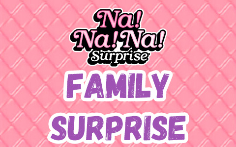 Na Na Na Surprise Family Surprise