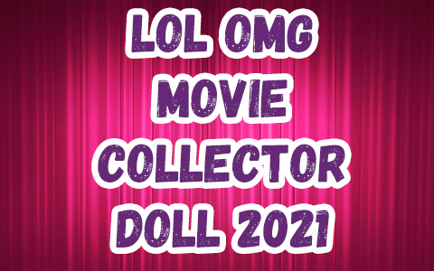 LOL OMG Movie Magic Collector doll 2021